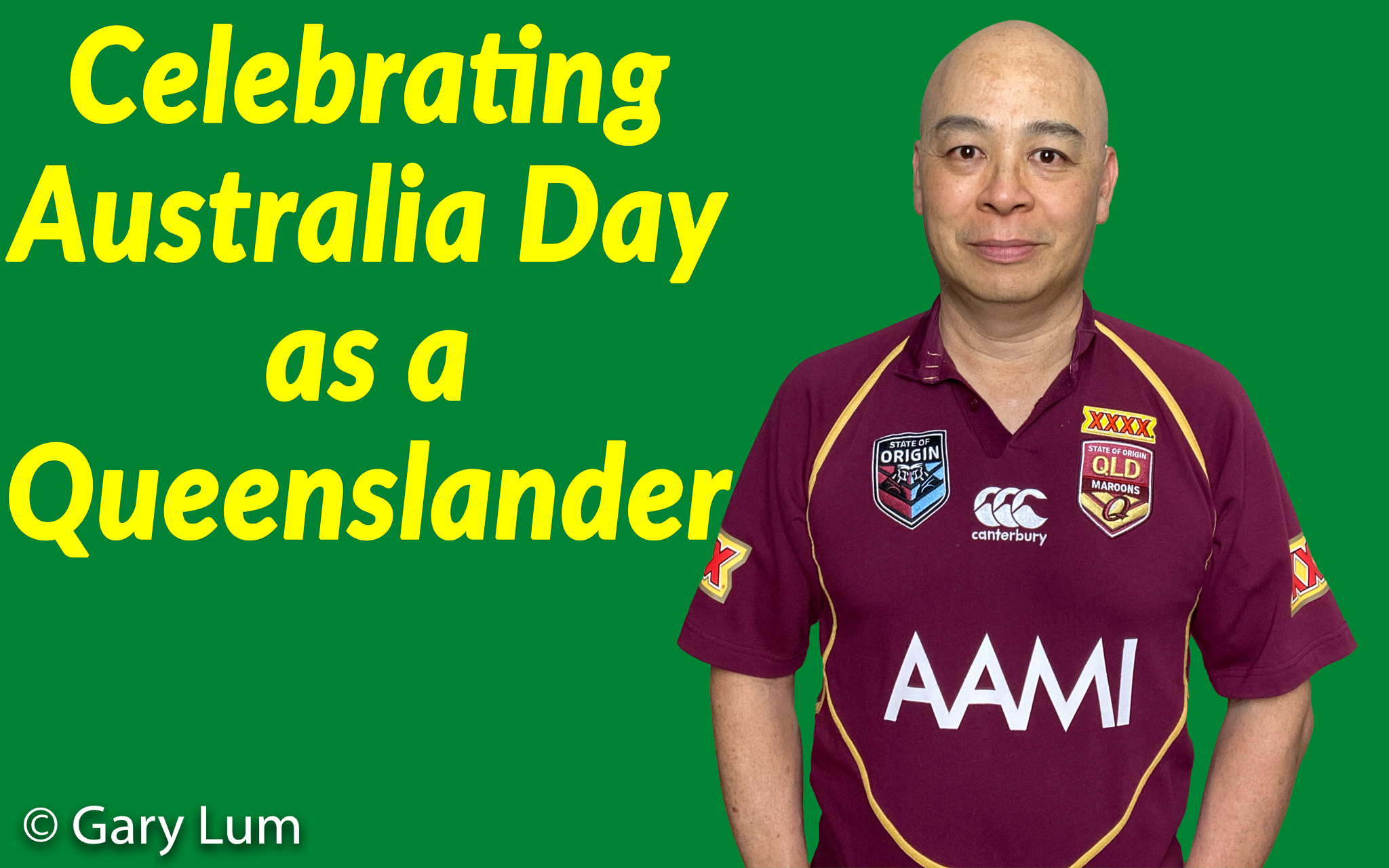 Me on Australia Day 2020 celebrating being a Queenslander. The best of Australia. Gary Lum.